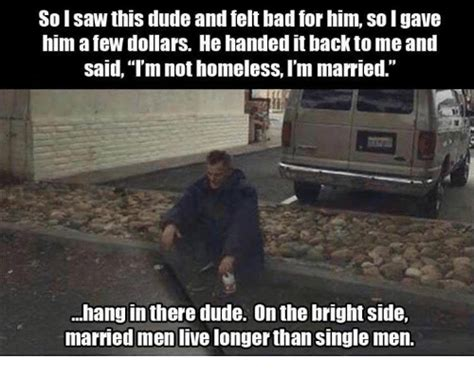 Single Men Meme - solsaw this dude and felt bad for him so igave him a few