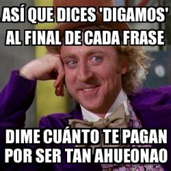 cuanto pagan por suaf meme willy wonka as 237 que dices digamos al final de