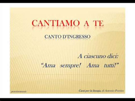canti d ingresso cantiamo a te canto d ingresso
