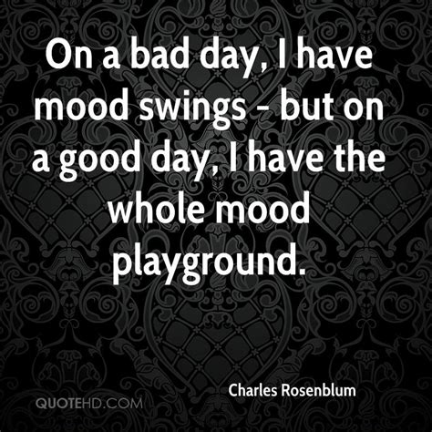 what causes bad mood swings mood swing quotes like success