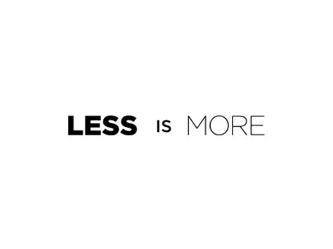 Less Is More by Quotes Less Is More Quotesgram