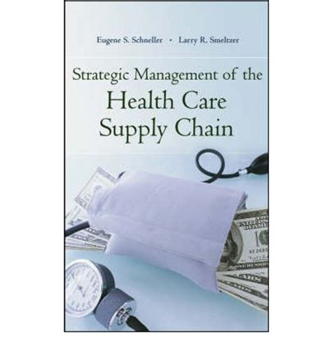 the healthcare supply chain best practices for operating at the intersection of cost quality and outcomes second edition books strategic management of the health care supply chain