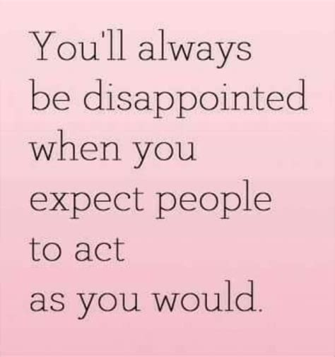 i always expect people to behave much be by elaine dundy you ll always be disappointed when you expect people to