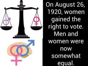Women gained the right to vote men and women were now somewhat equal