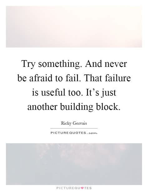 From One To Another Be Afraid by Try Something And Never Be Afraid To Fail That Failure
