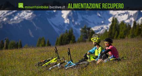 alimentazione mtb alimentazione e allenamento bici miglioriamo il recupero