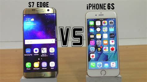 samsung galaxy s7 edge vs iphone 6s review test 4k
