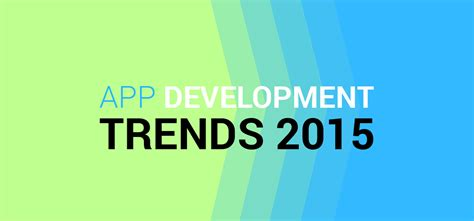 application design trends 2015 application development trends of 2015 infographic