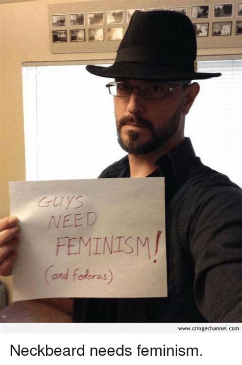Fedora Hat Meme - need feminism and fedoras wwwcringechannelcom neckbeard