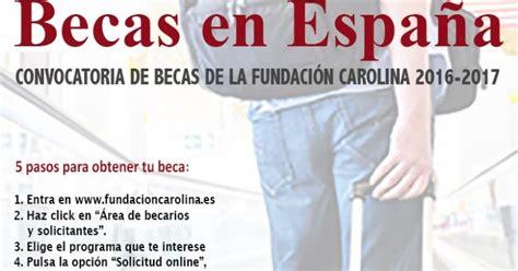 becas de verano convocatoria becas de issstecali solicitud becas de becas de la fundaci 243 n carolina 2016 2017 estudios hisp 225 nicos