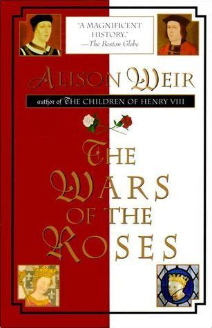 the roses books the wars of the roses by alison weir reviews discussion