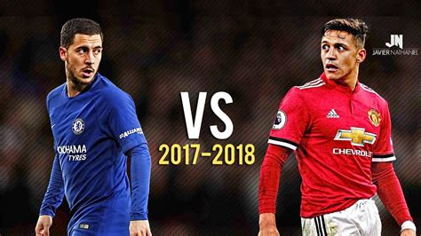 alexis sanchez stats 17 18 eden hazard vs alexis sanchez 17 18 man united vs