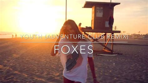 foxes adventure club foxes youth adventure club remix youtube