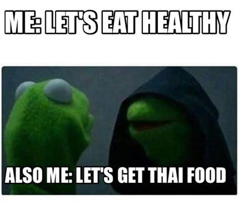 Thai Food Meme - meme creator me let s eat healthy also me let s get