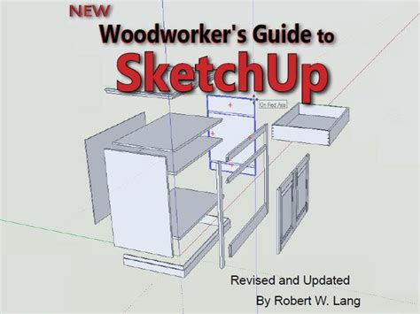 sketchup guide for woodworkers bob lang s better sketchup guide jeff branch woodworking