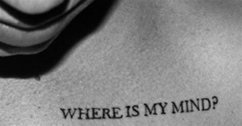 lyrics tattoo on my mind where is my mind words the pixies tattoo ideas