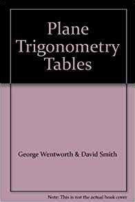 plane trigonometry and tables classic reprint books plane trigonometry and tables george smith david eugene