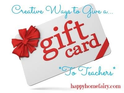 Creative Ways To Give A Gift Card - creative ways to give teachers a gift card happy home fairy