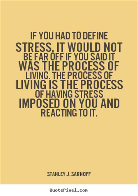 the stress of having a 63 top stress quotes sayings