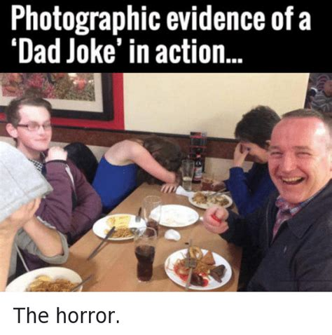 Dad Joke Meme - photographic evidence of a dad joke in action the horror