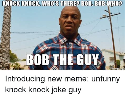 Bob Meme - knock knock who s there bob bob who bob the guy