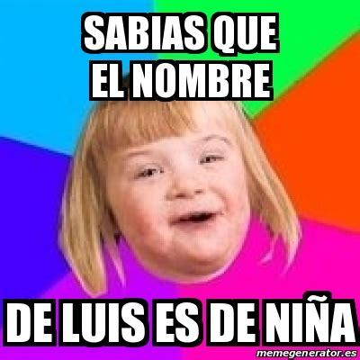 Memes De Luis - meme retard girl sabias que el nombre de luis es de ni 241 a