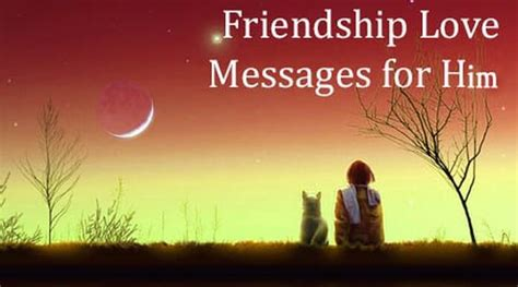 message for him friendship messages for him messages for friends