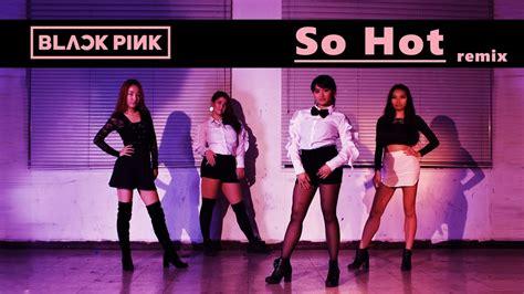 download mp3 blackpink so hot remix blackpink so hot theblacklabel remix full dance