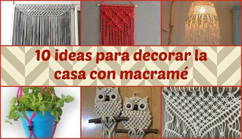 decorar la casa con manualidades 10 ideas para decorar la casa con macram 233 manualidades