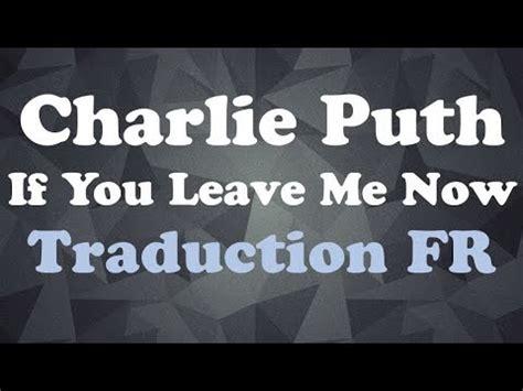 charlie puth if you leave me now lyrics charlie puth if you leave me now traduction fr youtube