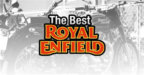 best royal enfield the best royal enfield motorbikes india