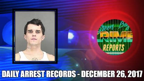 Daily Arrest Records Green Bay Crime Reports Daily Arrest Records December 26 2017 Tuesday
