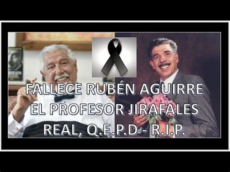 muere ruben aguirre el profesor jirafales youtube muere ruben aguirre el profesor jirafales biografia real