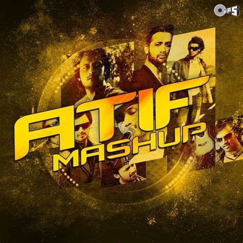 song mashup 2014 atif mashup atif mashup songs album atif mashup