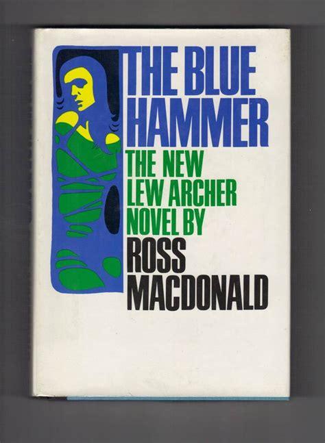 The Blue Hammer Ross Macdonald 1 the blue hammer kenneth millar ross macdonald 1st edition