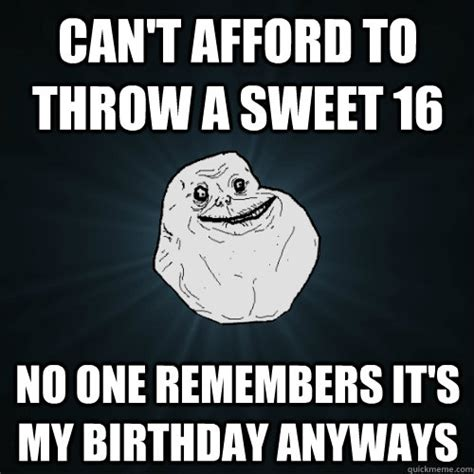 Sweet 16 Meme - can t afford to throw a sweet 16 no one remembers it s my