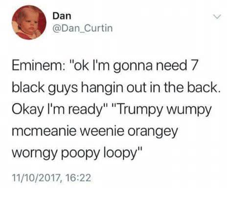 dan eminem ok i m gonna need 7 black guys hangin out in the back okay i m ready trumpy wumpy