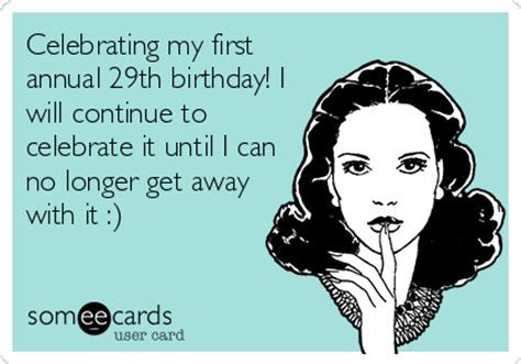 29th Birthday Quotes Celebrating My First Annual 29th Birthday I Will Continue