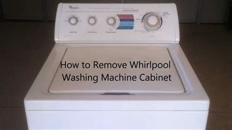 whirlpool washer cabinet removal how to remove whirlpool washing machine cabinet
