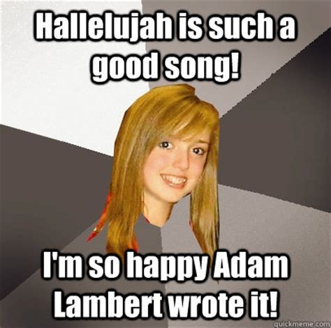 Adam Lambert Memes - hallelujah is such a good song i m so happy adam lambert