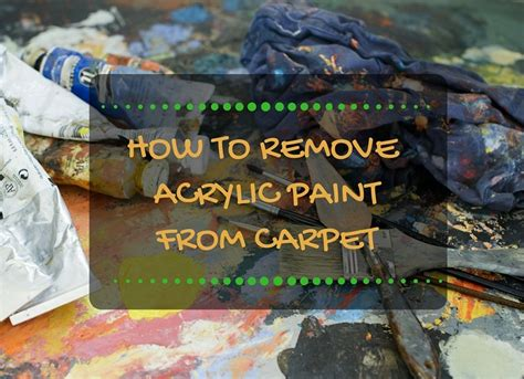 how to get out of carpet how to get acrylic paint out of a carpet 4 easy methods