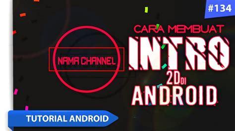 cara membuat opening youtube cara membuat intro 2d di android menggunakan kinemaster