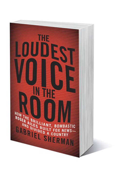 the loudest voice in the room roger ailes biography the loudest voice in the room book review reporter