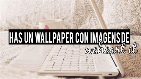 imagenes nuevas de we heart it has un wallpaper con imagenes de we heart it youtube