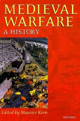 Medieval Warfare A History By Maurice Keen Reviews