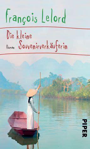 die tibeterin roman bestseller voller b 252 cher f 252 r den urlaub fran 231 ois lelord die kleine souvenirverk 228 uferin der neue roman des