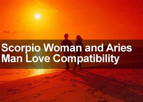 aries man and gemini woman love compatibility ask oracle scorpio woman aries man love marriage sexual