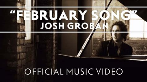 Josh Grobans For February Song by Josh Groban February Song Official