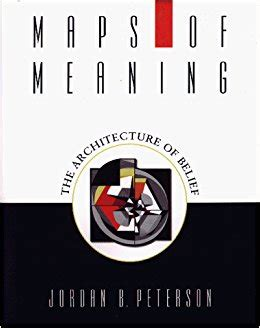 maps of meaning the maps of meaning the architecture of belief amazon co uk jordan b peterson 9780415922227 books