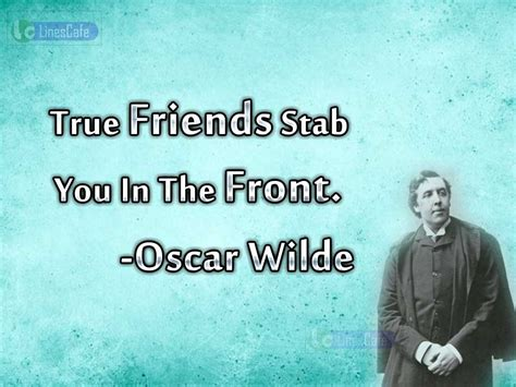 True Peoples Search Oscar Wilde S Quotes About True Friendship Linescafe